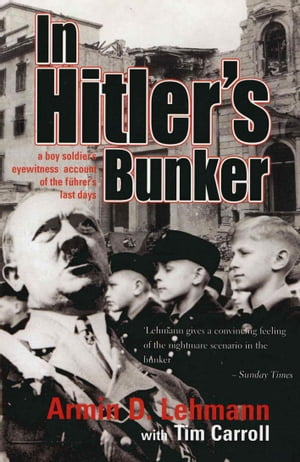 In Hitler's Bunker A Boy Soldier's Eyewitness Account of the F�hrer's Last Days