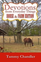 Devotions from Everyday Things: Horse & Farm Edition by Tammy Chandler