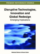 Disruptive Technologies, Innovation and Global Redesign: Emerging Implications