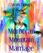 Moroccan Mountain Marriage: Chefchauen: The Insider Story by Alexis Debary