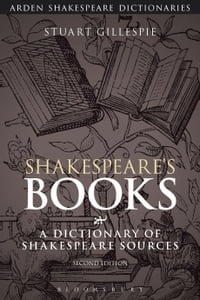Shakespeare's Books: A Dictionary of Shakespeare Sources
