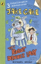 Jake Cake: The Robot Dinner Lady: The Robot Dinner Lady by Michael Broad
