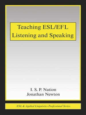 Teaching ESL/EFL Listening and Speaking by I.S.P. Nation