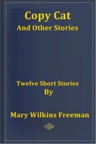 Copy Cat and Other Stories by Mary Wilkins Freeman