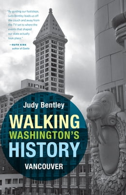 Book Walking Washington's History: Vancouver by Judith M. Bentley