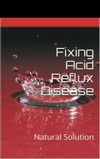 Healing Acid Reflux Disease: Sugar Diet Illness by Charity Katelin