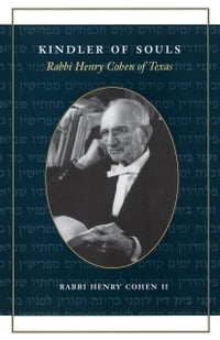 Kindler of Souls: Rabbi Henry Cohen of Texas
