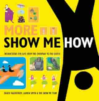 More Show Me How: Everything We Couldn't Fit in the First Book Instructions for Life from the Everyday to the Exotic by Lauren Smith