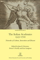 The Italian Academies 1525-1700: Networks of Culture, Innovation and Dissent