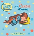 Curious Baby My Curious Dreamer by H. A. Rey