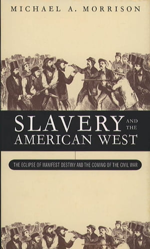 Slavery and the American West The Eclipse of Manifest Destiny