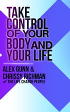 Take Control of Your Body and Your Life by Alex Gunn