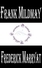 Frank Mildmay Or, the Naval Officer by Frederick Marryat
