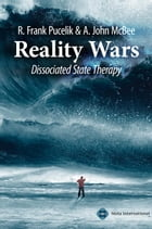 Reality wars dissociated state therapy by R. Frank Pucelik