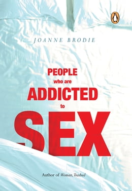 Book People Who Are Addicted To Sex by Joanne Brodie
