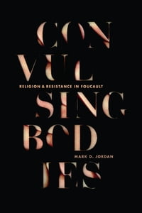 Convulsing Bodies: Religion and Resistance in Foucault