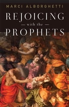 Rejoicing with the Prophets by Marci Alborghetti