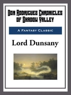 Don Rodriguez Chronicles of Shadow Valley by Lord Dunsany