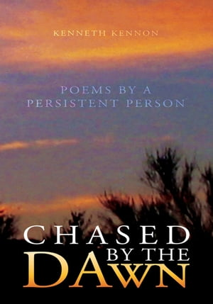Chased by the Dawn: Poems by a Persistent Person