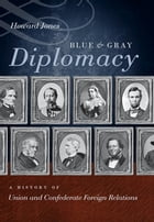 Blue and Gray Diplomacy: A History of Union and Confederate Foreign Relations by Howard Jones