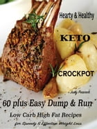 Hearty & Healthy Keto Crockpot: 60 Plus Easy Dump & Run Low Carb High Fat Recipes for Speedy & Effective Weight Loss by Judy Peacock