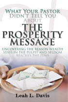 What Your Pastor Didn't Tell You About The Prosperity Message by Leah L. Davis