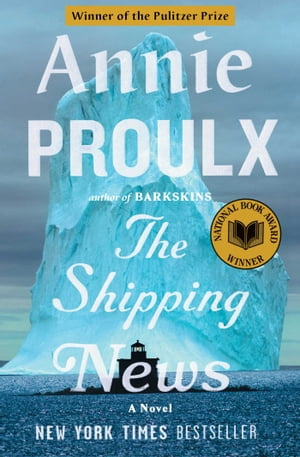 The Shipping News: A Novel by Annie Proulx