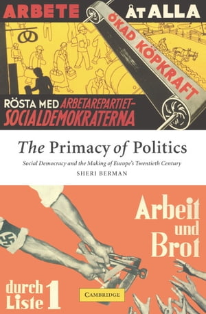 The Primacy of Politics Social Democracy and the Making of Europe's Twentieth Century