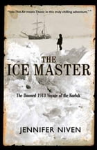 The Ice Master: The Doomed 1913 Voyage of the Karluk by Jennifer Niven