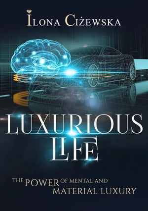 """""""Luxurious Life"""" The Power of Mental and Material Luxury"""