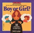 Boy or Girl: 50 Fun Ways to Find Out by Shelly Lavigne