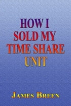How I Sold My Timeshare Unit by James Breen