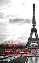 paris & History: The beauty of paris (history of the city & eiffel tower history) paris from 52BC until these days by Alan MOUHLI