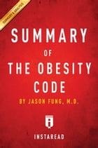 The Obesity Code: by Jason Fung , Summary & Analysis by Instaread