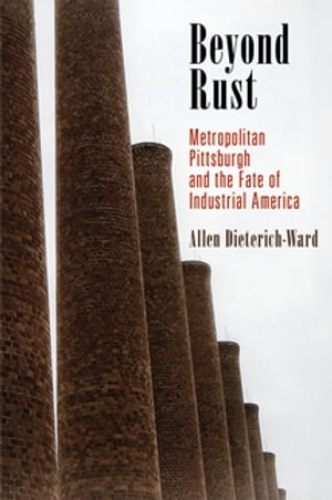 Beyond Rust Metropolitan Pittsburgh and the Fate of Industrial America