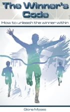 The Winner's Code: How to unleash the winner within by Gloria Moses