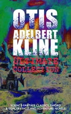 OTIS ADELBERT KLINE Ultimate Collection: Science-Fantasy Classics, Sword & Sorcery Tales and Adventure Novels: The Complete Venus Trilogy, Jan of the  by Otis Adelbert Kline