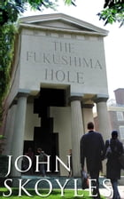 Fukushima Hole: A YouTube Companion Book by John Skoyles