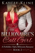 The Billionaire's Call Girl Book 2: A forbidden Alpha Billionaire Romance, #2 by Kaycee Kline