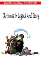 Christmas In Legend And Story [Christmas Summary Classics] by Elva S. Smith