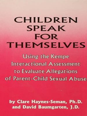 Children Speak For Themselves Using The Kempe Interactional Assessment To Evaluate Allegations Of Parent- child sexual abuse