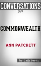 Commonwealth by Ann Patchett , Conversation Starters by dailyBooks