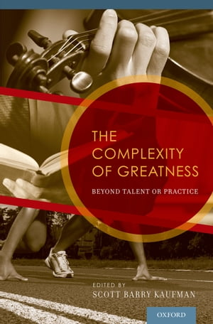 The Complexity of Greatness Beyond Talent or Practice