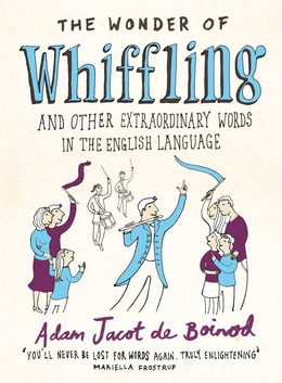 Book The Wonder of Whiffling: (and other extraordinary words in the English language) by Adam Jacot De Boinod