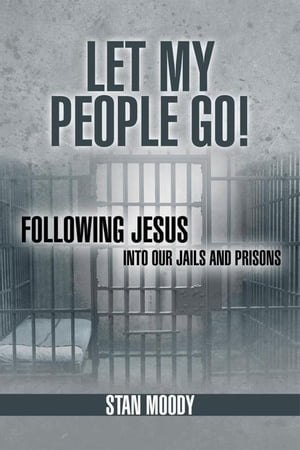 Let My People Go! Following Jesus into Our Jails and Prisons