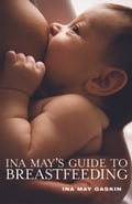 Ina May's Guide to Breastfeeding 847e6d6c-d9ce-4c51-bae5-cf871b6899a6