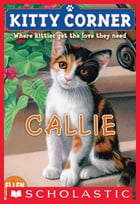 Kitty Corner: Callie by Ellen Miles