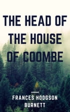 The Head of the House of Coombe (Annotated) by Frances Hodgson Burnett