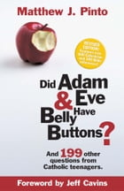 Did Adam & Eve Have Belly Buttons?: And 199 Other Questions from Catholic Teenagers by Matthew Pinto