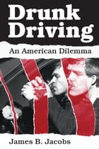 Drunk Driving: An American Dilemma by James B. Jacobs